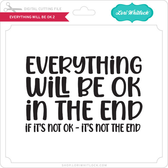 Everything Will Be Ok 2