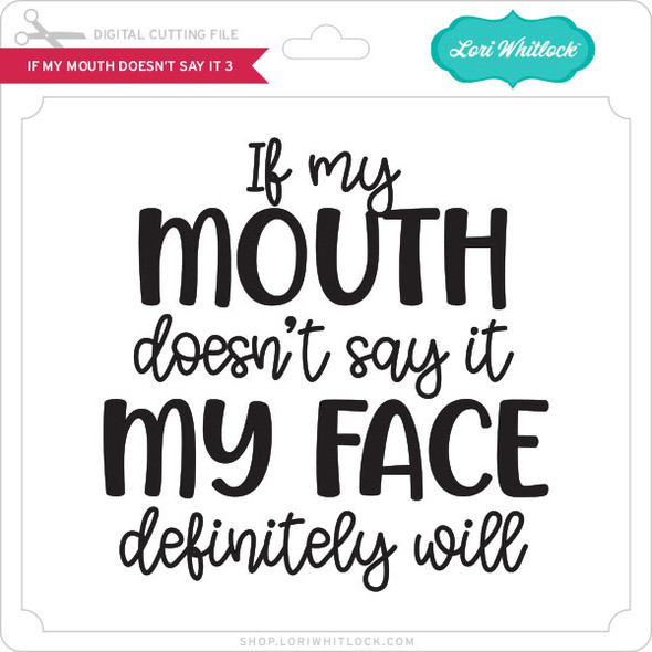 If My Mouth Doesn't Say It 3