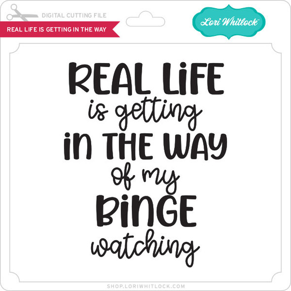 Real Life Is Getting In The Way