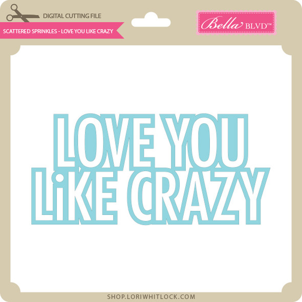 Scattered Sprinkles - Love You Like Crazy