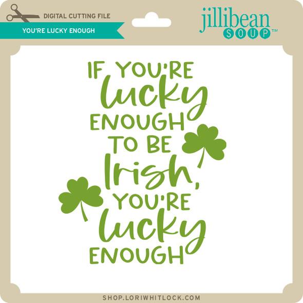 You're Lucky Enough