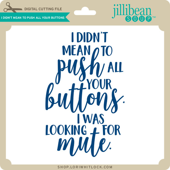 I Didn't Mean to Push All Your Buttons