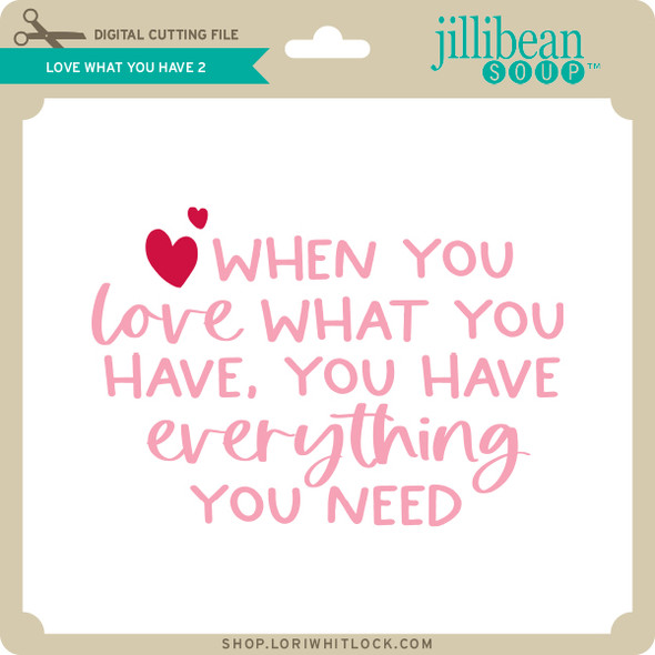 Love What You Have 2
