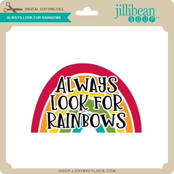 Always Look For Rainbows