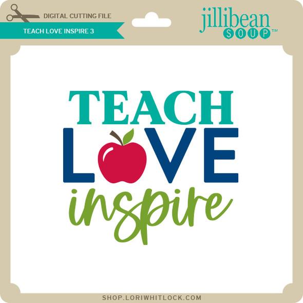 Teach Love Inspire 3