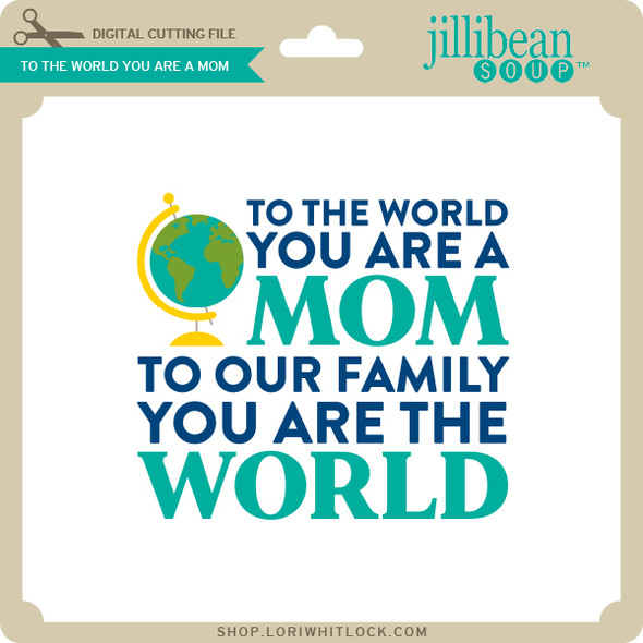 To the World You are a Mom
