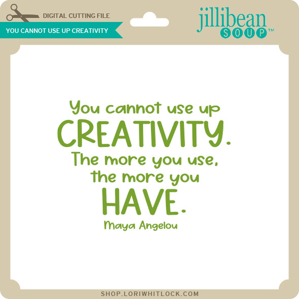 You Can Not Use Up Creativity