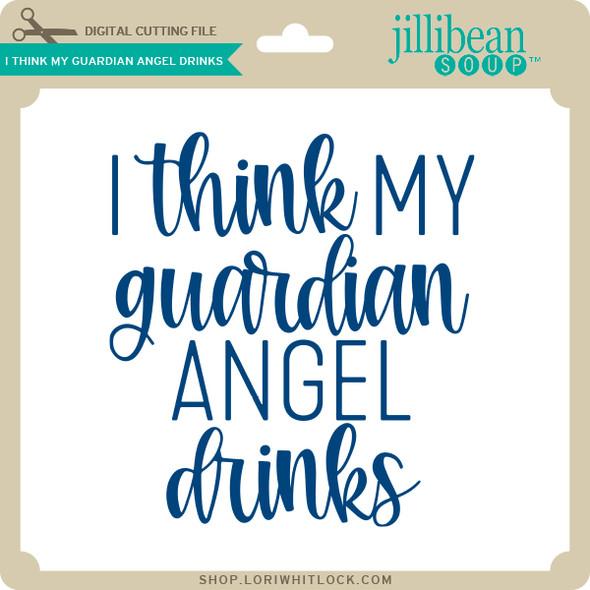I Think My Guardian Angel Drinks