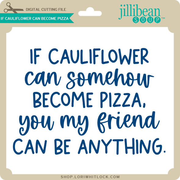 If Cauliflower Can Become Pizza