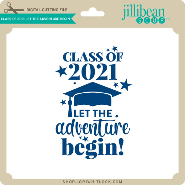 Class of 2021 Let the Adventure Begin