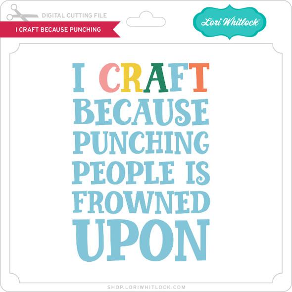 I Craft Because Punching