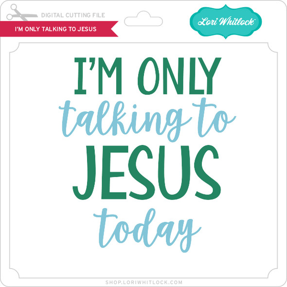 I'm Only Talking to Jesus