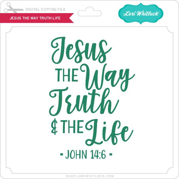Jesus the Way Truth Life