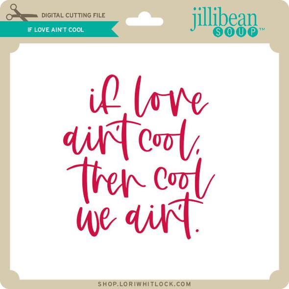 If Love Ain't Cool