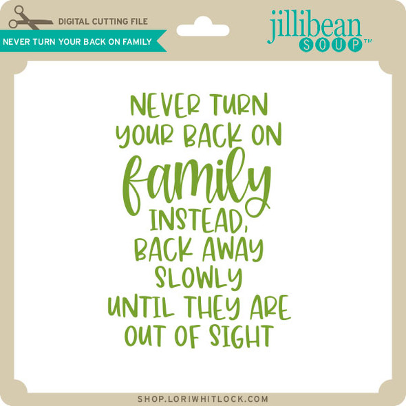 Never Turn Your Back On Family