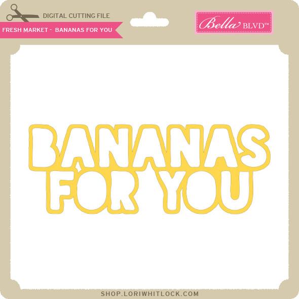 Fresh Market - Bananas For You