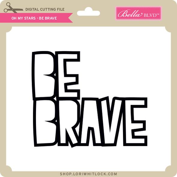 Oh My Stars - Be Brave