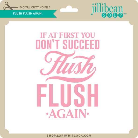 Flush Flush Again