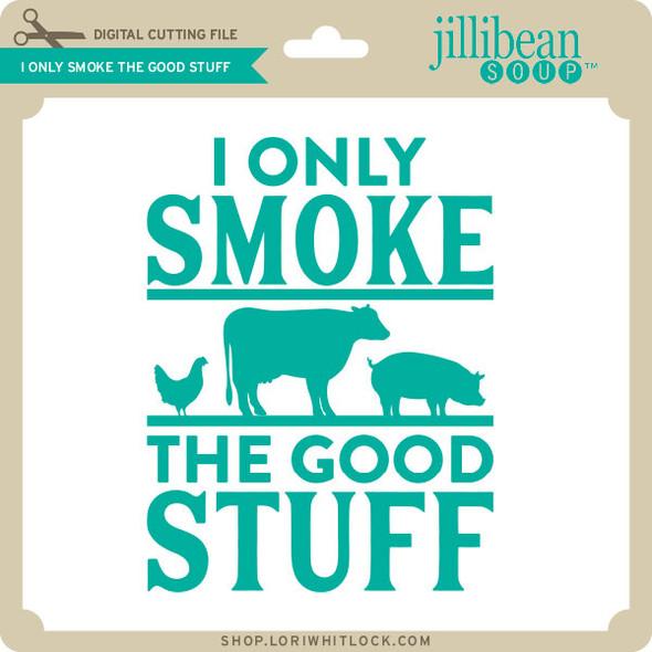 I Only Smoke the Good Stuff
