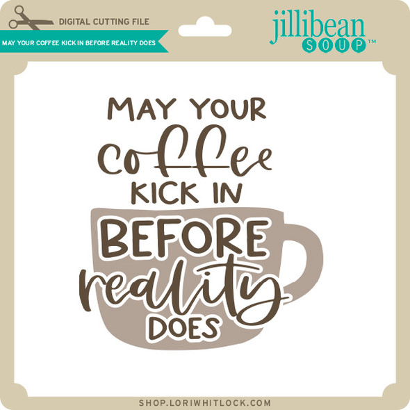 May Your Coffee Kick in Before Reality Does