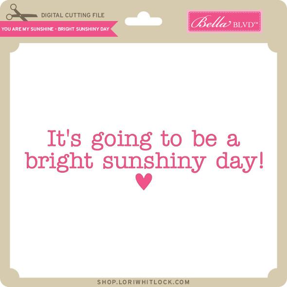 You are My Sunshine - Bright Sunshiny Day