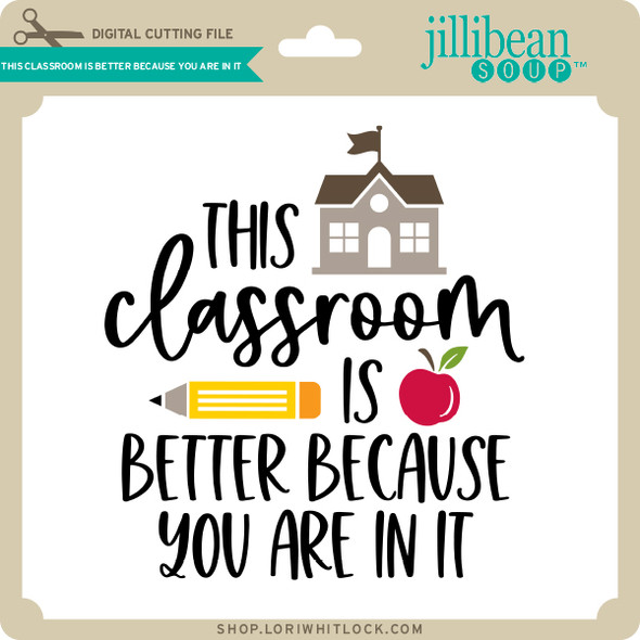 This Classroom is Better Because You are in it