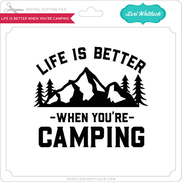 Life Is Better When You're Camping