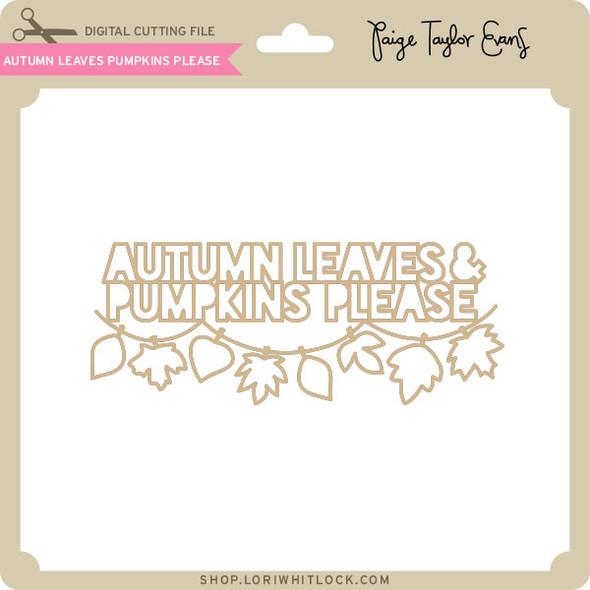 Autumn Leaves Pumpkins Please 3