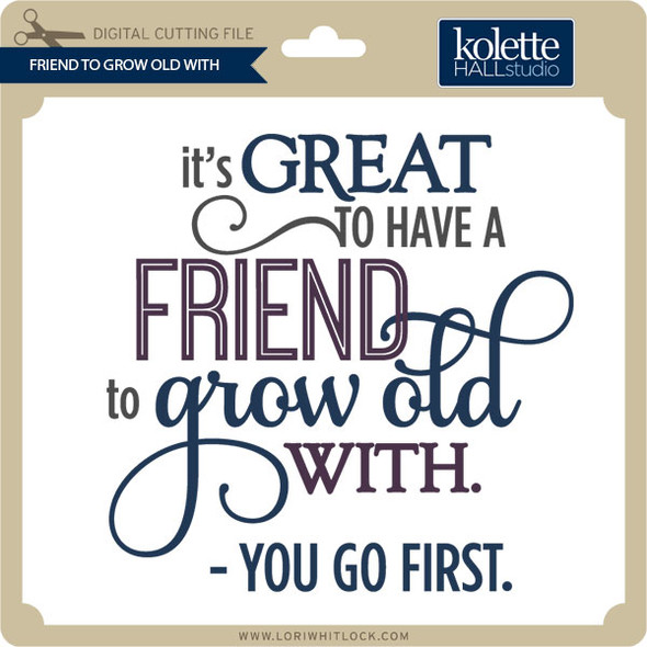 Friend to Grow Old With