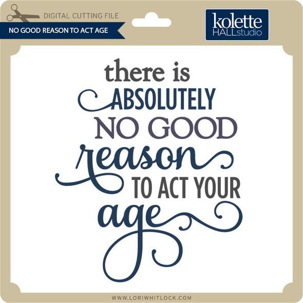 No Good Reason to Act Age
