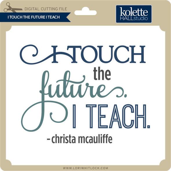 I Touch the Future I Teach