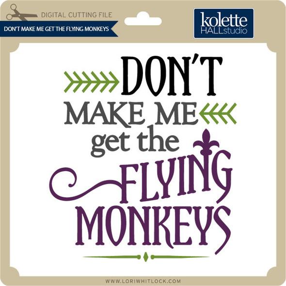 Don't Make Me Get Flying Monkeys