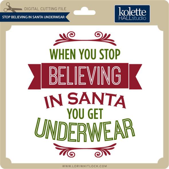 Stop Believing in Santa Underwear