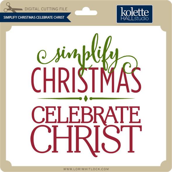 Simplify Christmas Celebrate Christ