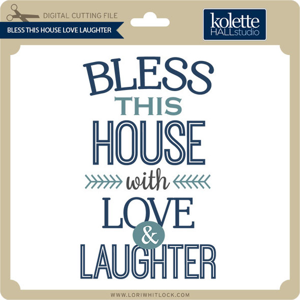 Bless This House Love Laughter