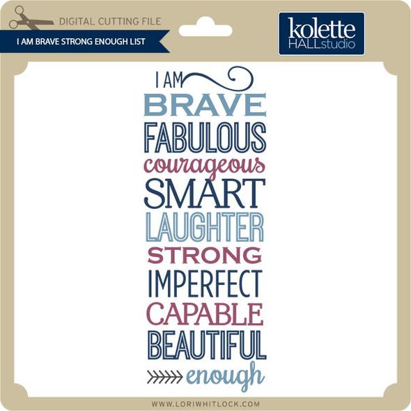 I Am Brave Strong Enough List