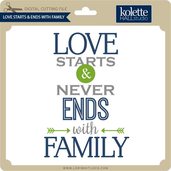 Love Starts & Ends With Family