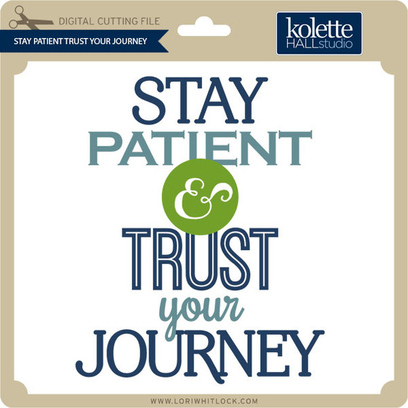 Stay Patient Trust Your Journey