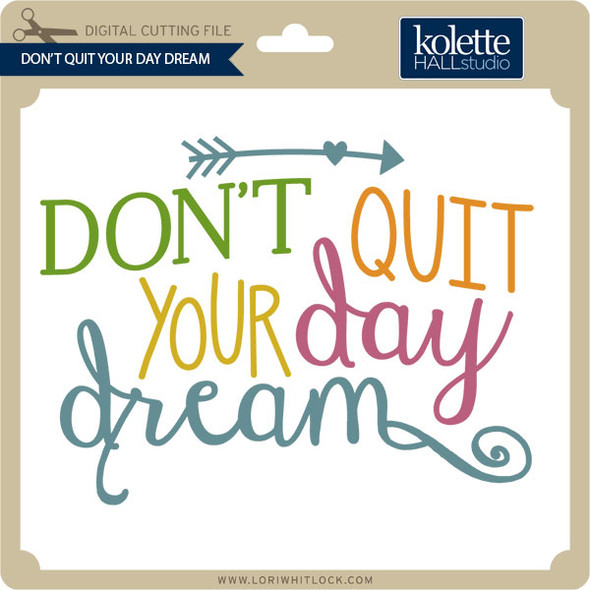 Don't Quit Your Day Dream