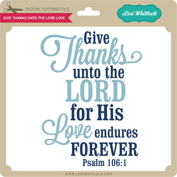 Give Thanks Unto the Lord Love