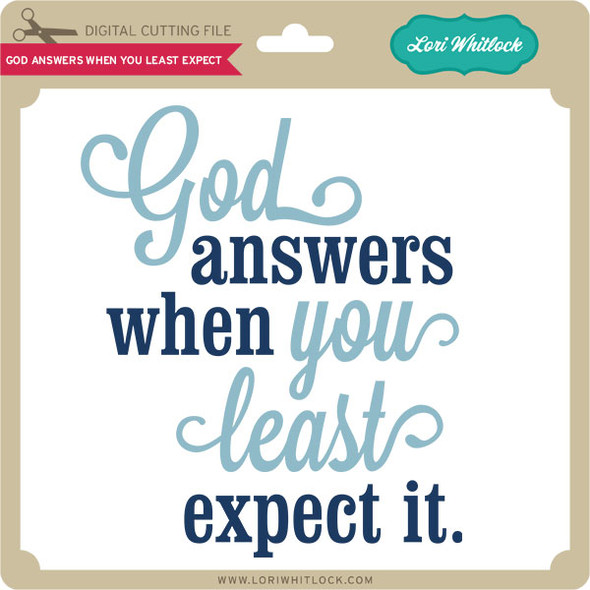 God Answers When You Least Expect