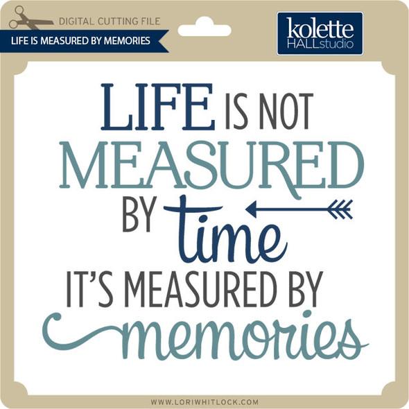 Life Is Measured By Memories