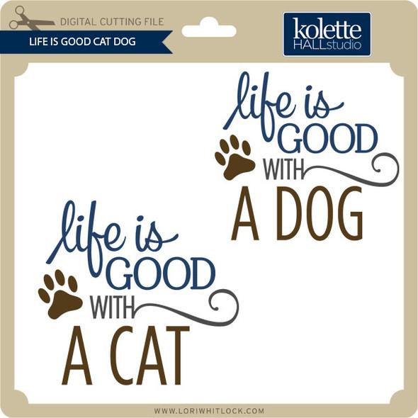 Life Is Good Cat Dog