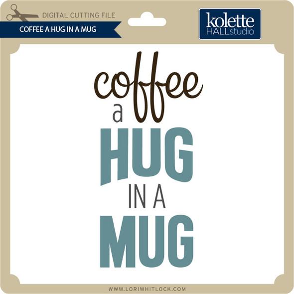 Coffee A Hug In A Mug