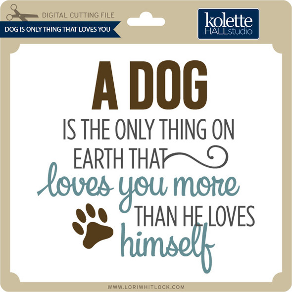 Dog Is Only Thing That Loves You