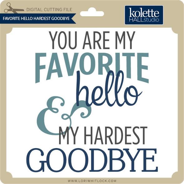 Favorite Hello Hardest Goodbye