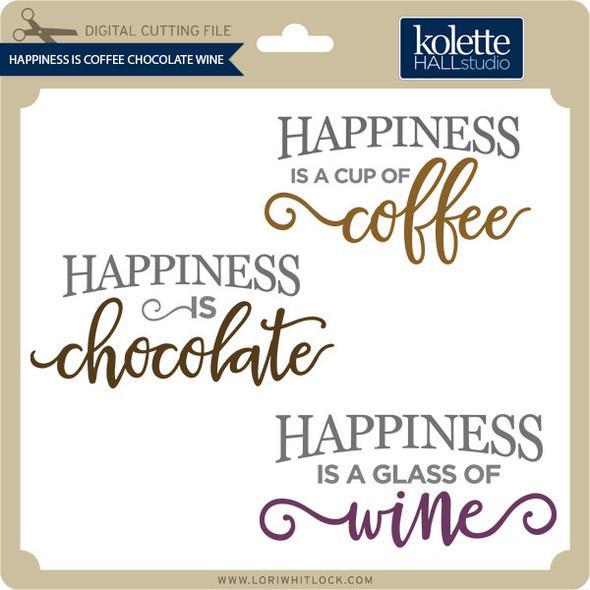 Happiness Is Coffee Chocolate Wine