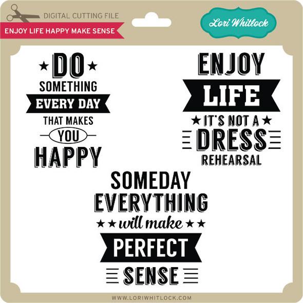 Enjoy Life Happy Make Sense
