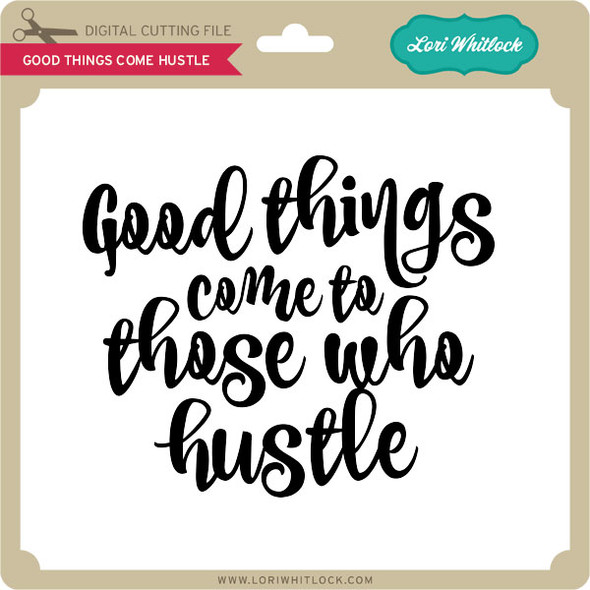 Good Things Come Hustle