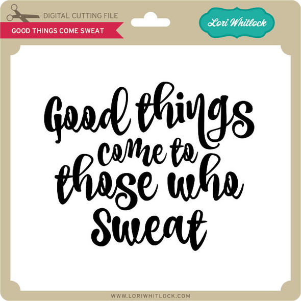 Good Things Come Sweat